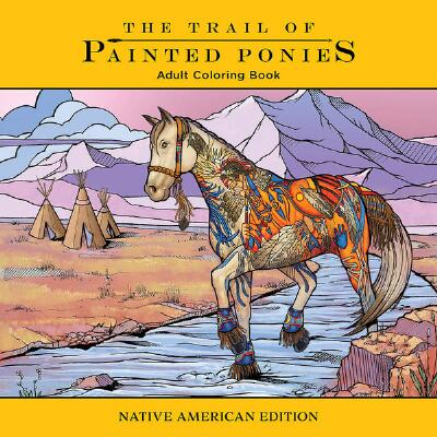 The Trail of Painted Ponies Adult Coloring Book